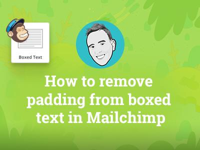 How to remove padding from the boxed text in MailChimp