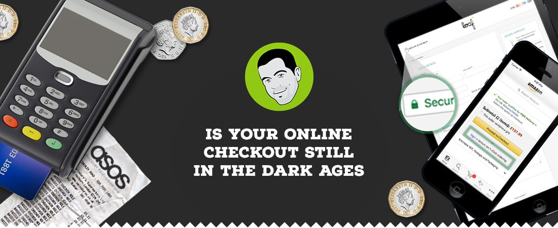 Is your online checkout still in the dark ages?