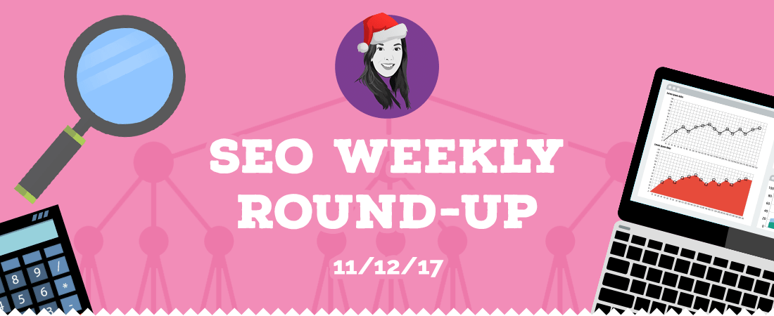 Weekly SEO Roundup - w/c 11th December