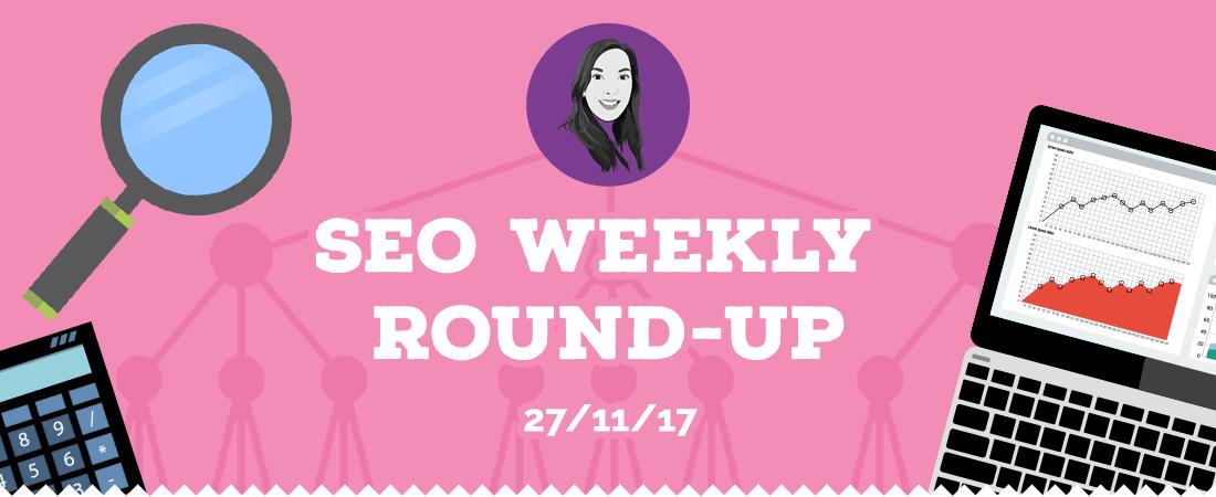 SEO weekly roundup w/c 27th November 2017